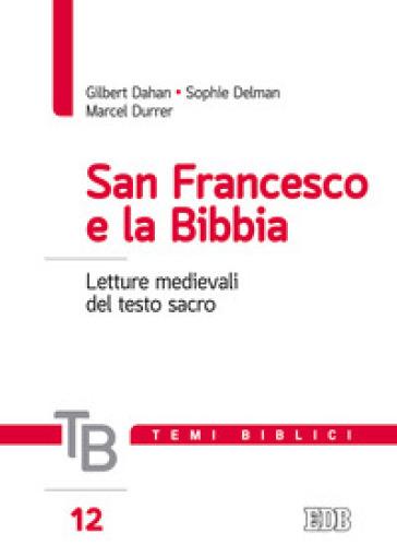 San Francesco e la Bibbia. Letture medievali del testo sacro - Gilbert Dahan |