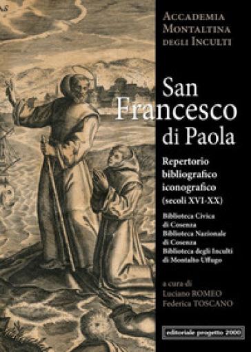 San Francesco di Paola. Repertorio Bibliografico (Secoli XVI-XX) - Luciano Romeo |