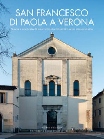 San Francesco di Paola a Verona. Storia e contesto di un convento diventato sede universitaria - Tiziana Franco | Rochesterscifianimecon.com