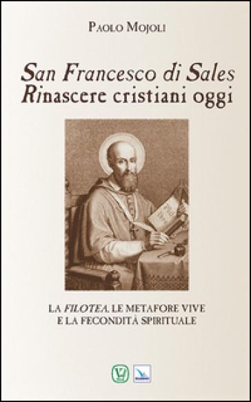 San Francesco di Sales. Rinascere cristiani oggi - Paolo Mojoli | Kritjur.org