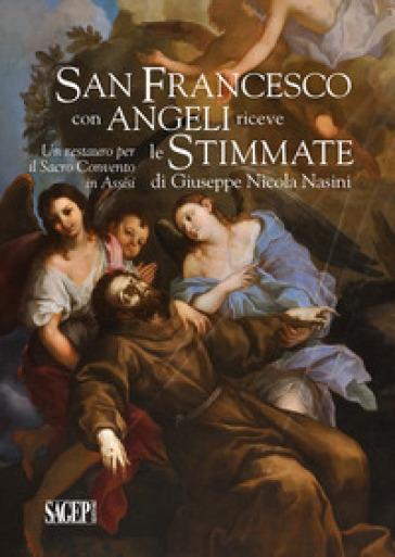 San Francesco con angeli riceve le Stimmate. Un restauro per il Sacro Convento di Assisi - Felice Autieri  