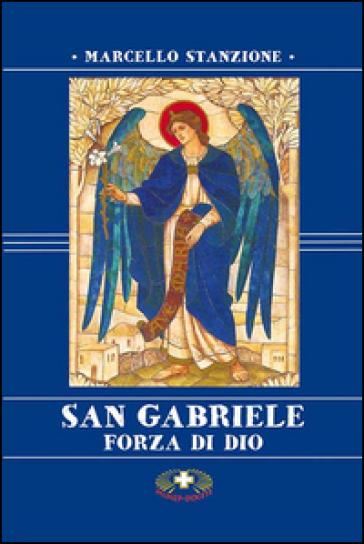 San Gabriele. Forza di Dio - Marcello Stanzione  