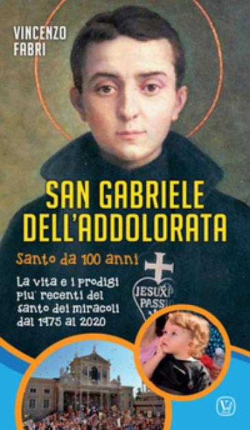 San Gabriele dell'Addolorata. La vita e i prodigi più recenti del