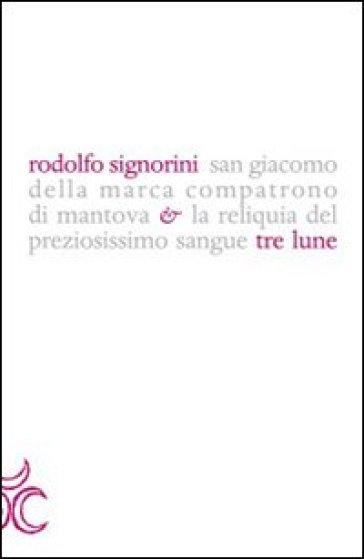 San Giacomo della Marca compatrono di Mantova e la reliquia del preziosissimo sangue - Rodolfo Signorini | Ericsfund.org