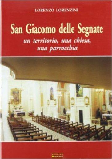 San Giacomo delle Segnate. Un territorio, una chiesa, una parrocchia - Lorenzo Lorenzini | Ericsfund.org