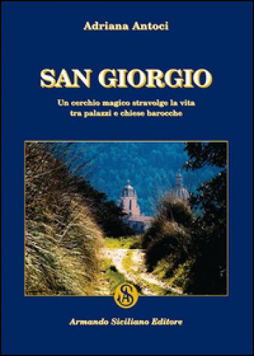 San Giorgio. Un cerchio magico stravolge la vita tra palazzi e chiese barocche - Adriana Antoci |