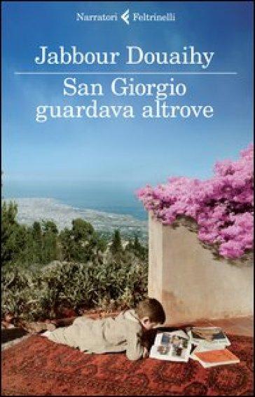 San Giorgio guardava altrove - Jabbour Douaihy |
