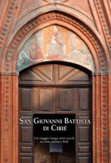San Giovanni Battista di Cirié. Un viaggio lungo sette secoli tra arte, storia e fede