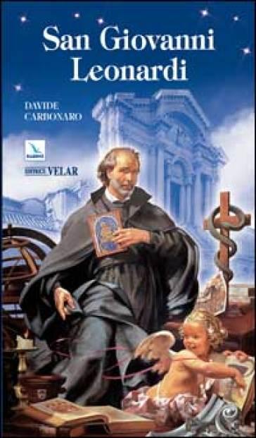 San Giovanni Leonardi. «Con Cristo misurate le cose» - Davide Carbonaro |