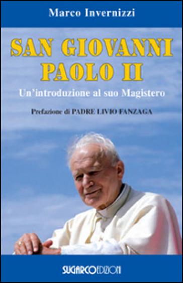 San Giovanni Paolo II. Un'introduzione al suo magistero - Marco Invernizzi |