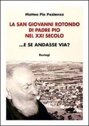 La San Giovanni Rotondo di padre Pio nel XXI secolo... E se andasse via? - Matteo Pio Pazienza |