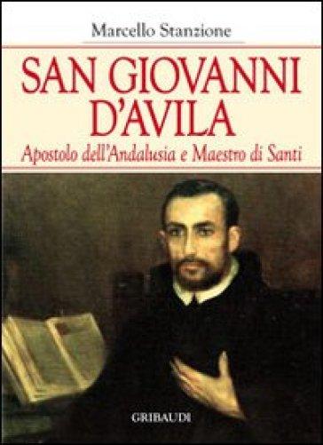 San Giovanni d'Avila apostolo dell'Andalusia e formatore di santi - Marcello Stanzione  