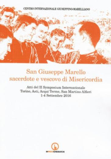 San Giuseppe Marello sacerdote e vescovo di Misericordia. Atti del II Symposium Internazionale (Torino, Asti, Acqui Terme, San Martino Alfieri, 1-4 settembre 2016)