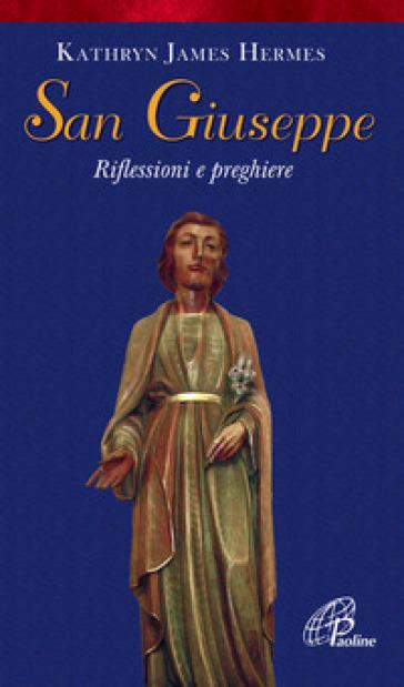 San Giuseppe. Riflessioni e preghiere - Kathryn J. Hermes |