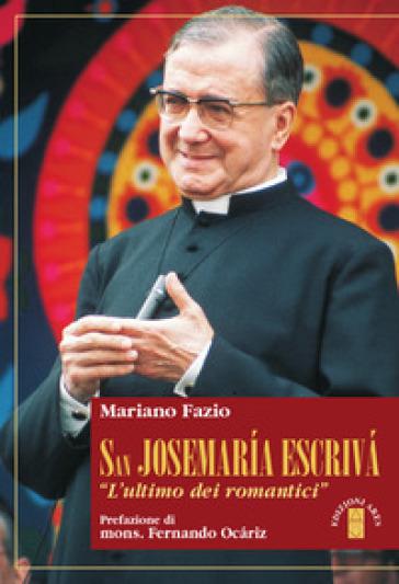 San Josemaria Escrivà. L'«ultimo dei romantici» - Mariano Fazio   Kritjur.org