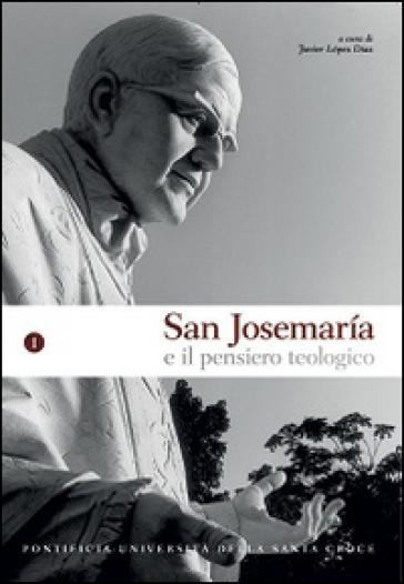 San Josémaria e il pensiero teologico. 1. - J. Lopez Diaz |