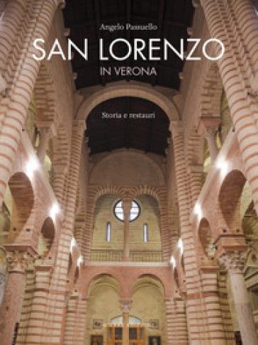 San Lorenzo in Verona. Storia e restauri - Angelo Passuello |