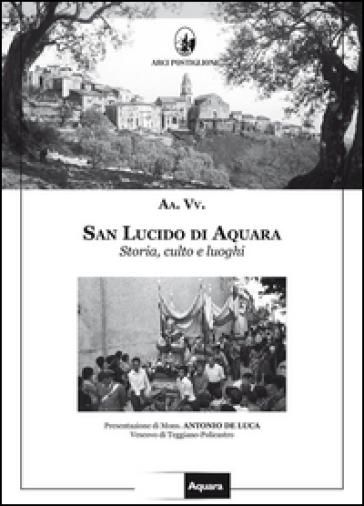 San Lucido di Aquara. Storia, culto e luoghi