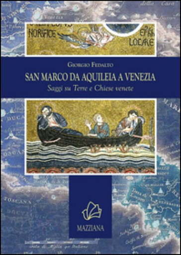 San Marco da Aquileia a Venezia. Saggi su terre e chiese venete - Giorgio Fedalto |