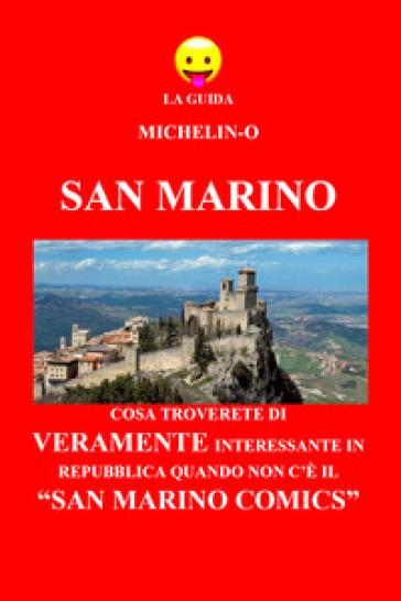 San Marino: cosa troverete di veramente interessante in Repubblica quando non c'è il «San Marino Comics». La guida Michelin-o - Michele Tomasetti | Rochesterscifianimecon.com