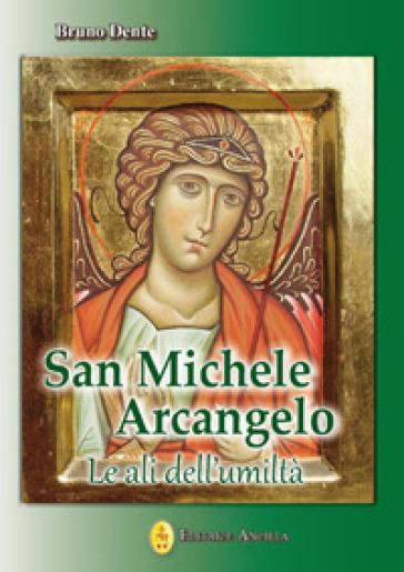 San Michele Arcangelo. Le ali dell'umiltà - Bruno Dente  