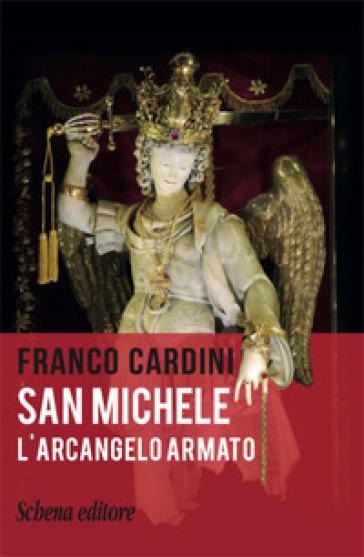 San Michele. L'arcangelo armato - Franco Cardini   Jonathanterrington.com