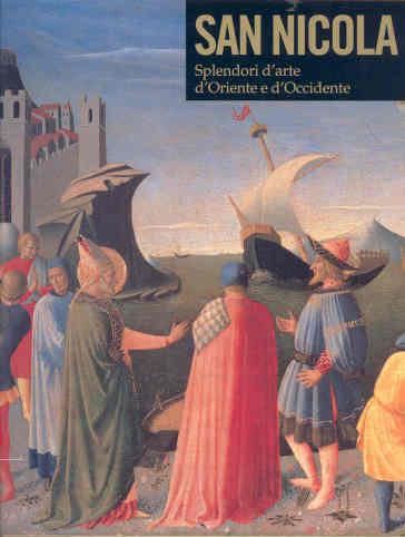 San Nicola. Splendori d'arte d'Oriente e d'Occidente. Catalogo della mostra (Bari, 7 dicembre 2006 - 6 maggio 2007) - M. Bacci | Thecosgala.com