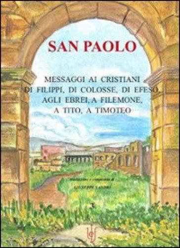 San Paolo. Messaggi ai cristiani di Filippi, di Colosse, di Efeso, agli ebrei, a Filemone, a Tito, a Timoteo - G. Sandri |