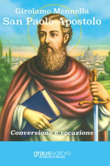San Paolo apostolo. Conversione e vocazione - Girolamo Mennella |