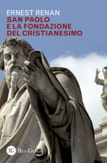 San Paolo e la fondazione del cristianesimo - Ernest Renan |