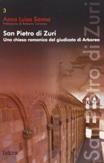 San Pietro di Zuri. Una chiesa romanica del giudicato di Arborea - Anna L. Sanna | Rochesterscifianimecon.com