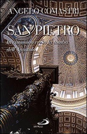 San Pietro. In cammino verso la tomba dell'Apostolo - Angelo Comastri |
