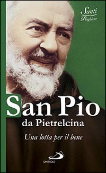 San Pio da Pietrelcina. Una lotta per il bene - N. Benazzi | Rochesterscifianimecon.com