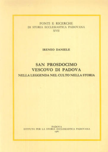San Prosdocimo vescovo di Padova nella leggenda, nel culto, nella storia - Ireneo Daniele | Kritjur.org