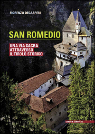 San Romedio. Una via sacra attraverso il Tirolo storico - Fiorenzo Degasperi |