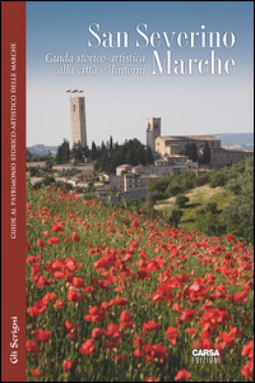 San Severino Marche. Guida storico-artistica alla città e dintorni