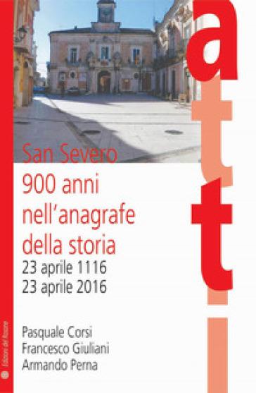 San Severo 900 anni nell'anagrafe della storia. 23 aprile 1116-23 aprile 2016 - Pasquale Corsi  