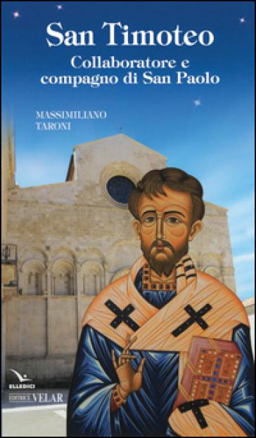 San Timoteo. Collaboratore e compagno di san Paolo - Massimiliano Taroni | Rochesterscifianimecon.com