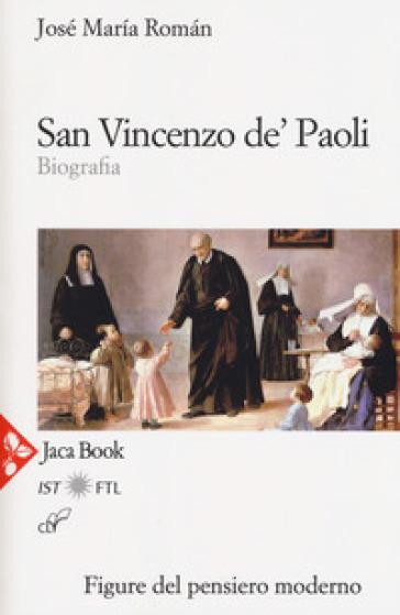 San Vincenzo de' Paoli. Biografia - José Maria Roman |