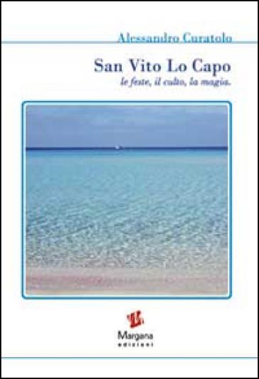 San Vito Lo Capo. Le feste, il culto, la magia - Alessandro Curatolo  