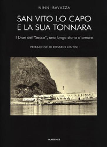San Vito Lo Capo e la sua tonnara. I diari del «Secco», una lunga storia d'amore - Ninni Ravazza |