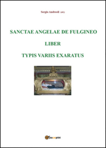 Sanctae Angelae De Fulgineo epistulae typis variis exaratae - Sergio Andreoli |