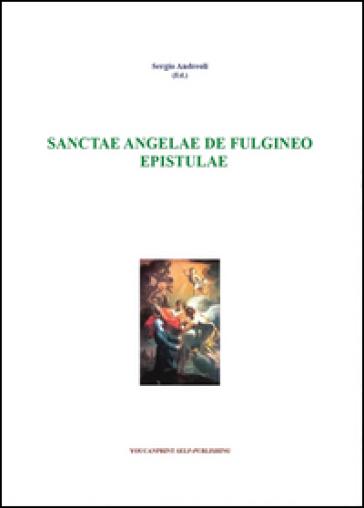 Sanctae Angelae De Fulgineo epistule - Sergio Andreoli |