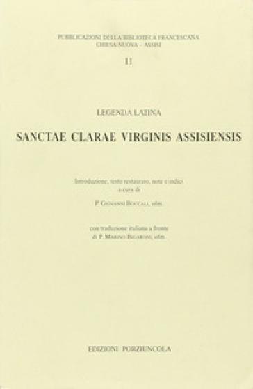 Sanctae Clarae virginis assisiensis. Legenda latina - M. Bigaroni |