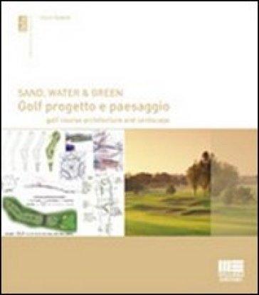 Sand, water & green. Golf progetto e paesaggio. Golf course architecture and landscape - Danilo Redaelli pdf epub
