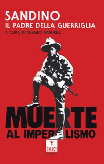 Sandino, il padre della guerriglia - S. Ramirez |