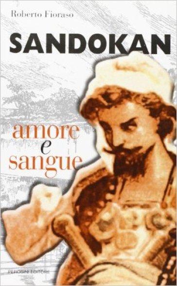 Sandokan, amore e sangue. Stesure, temi, metafore e ossessioni nell'opera del Salgari veronese - Roberto Fioraso | Rochesterscifianimecon.com