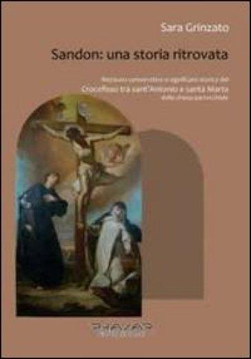 Sandon. Una storia ritrovata. Restauro conservativo e significato storico del «Crocefisso tra sant'Antonio e santa Marta» della chiesa parrocchiale - Sara Grinzato |