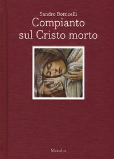 Sandro Botticelli. Compianto sul Cristo morto. Ediz. italiana e inglese - Alessandro Cecchi  
