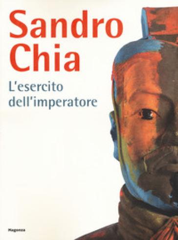 Sandro Chia. L'esercito dell'imperatore. Ediz. italiana e inglese - A. Fiz |